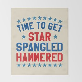 Time to Get Star Spangled Hammered - Fourth of July / 4th of July Throw Blanket