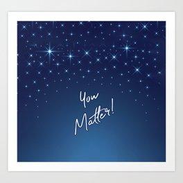 You Matter! Art Print