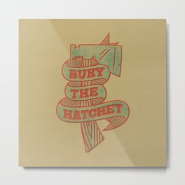 Bury the Hatchet Metal Print