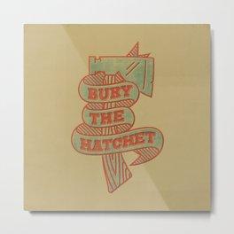 Bury the Hatchet Metal Print