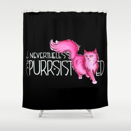 Nevertheless She Purr-sisted Black Shower Curtain