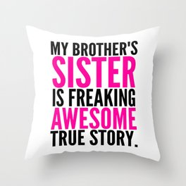 My Brother's Sister is Freaking Awesome True Story Throw Pillow