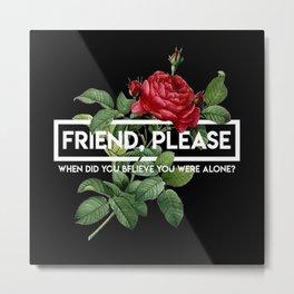 friend please Metal Print