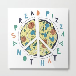 Spread pizza not hate Metal Print
