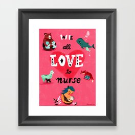We All Love To Nurse Framed Art Print