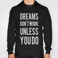 Dreams Don't Work Unless You Do Hoody