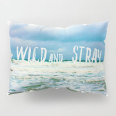 Be Wild and Stray. Pillow Sham