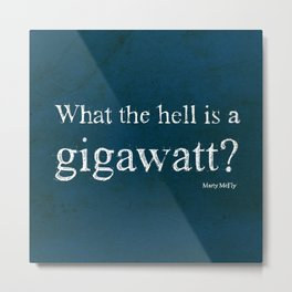 What the hell is a gigawatt? Back to the future quote Metal Print