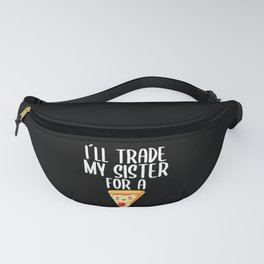 I will trade my sister for Pizza Fanny Pack