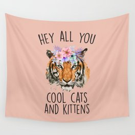 Hey All You Cool Cats And Kittens Wall Tapestry