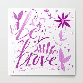 Be Brave - pink Metal Print