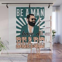 Be a man , have a beard Wall Mural