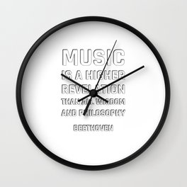 Beethoven Quotes - Music is a higher revelation than all wisdom and philosophy Wall Clock