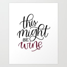 This Might Be Wine (for mug) Art Print