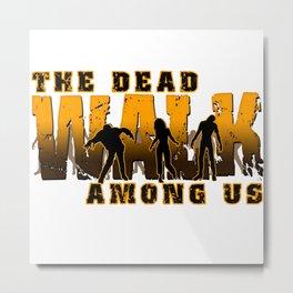 The Dead Walk Among Us Metal Print