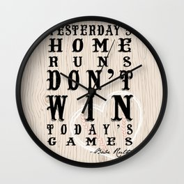 yesterday's home runs don't win today's games. Wall Clock