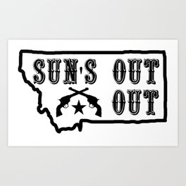 Suns Out Guns Out Hyalife Art Print