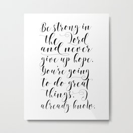 PRINTABLE WALL ART, Be Strong In The Lord And Never Give Up Hope,Bible Verse,Scripture Art Metal Print