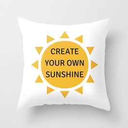 CREATE YOUR OWN SUNSHINE Throw Pillow