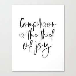 Comparison Is The Thief Of Joy, Black And White, Motivational Poster, Inspirational Poster Canvas Print