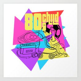 Here's A Great 80's design A Colorful 80's Design Saying 80's Child T-shirt Design Vintage Retro Art Print