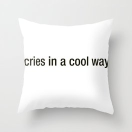 *Cries In A Cool Way* Throw Pillow