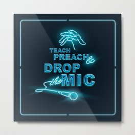 Teach Preach & Drop the Mic Metal Print