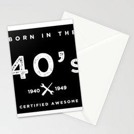 Born in the 40's. Certified Awesome Stationery Cards
