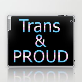Trans and Proud (black bg) Laptop & iPad Skin