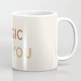 Magic is in You Coffee Mug