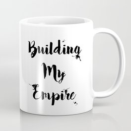 Black And White Building My Empire Quote Coffee Mug