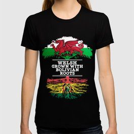 Welsh Grown With Bolivian Roots T-shirt