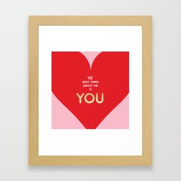 The best thing about me is YOU Framed Art Print