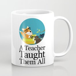 A Teacher Taught Them All Coffee Mug