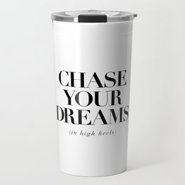 Chase Your Dreams in High Heels black and white typography poster bedroom decor wall art Travel Mug