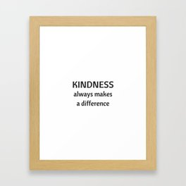 Kindness always makes a difference Framed Art Print