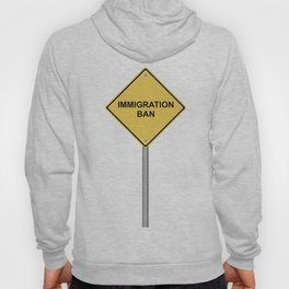 Warning Sign Immigration Ban Hoody