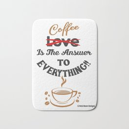 Coffee Is The Answer To Everything Bath Mat