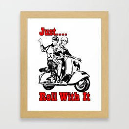 Just roll with it. Framed Art Print
