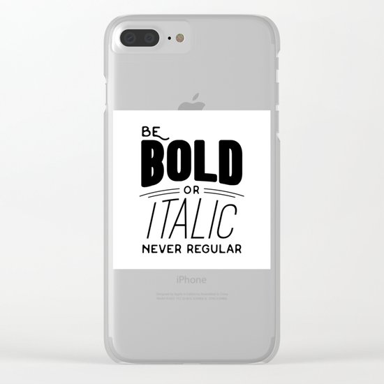 Be bold of italic, never regular Clear iPhone Case