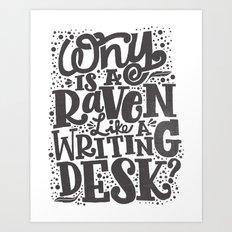 WHY IS A RAVEN LIKE A WRITING DESK Art Print