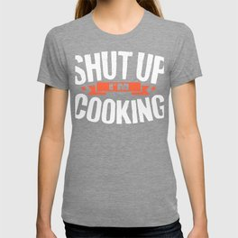 Shut Up I'm Cooking Cook T-shirt