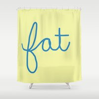 fat Shower Curtains featuring Fat! by Liza Eckert