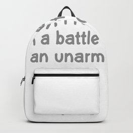 SORRY, I REFUSE TO ENGAGE IN A BATTLE OF WITS WITH AN UNARMED PERSON Backpack