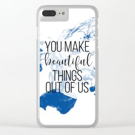 You make beautiful things out of us Clear iPhone Case