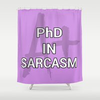 sarcasm Shower Curtains featuring PhD in Sarcasm by Kyria Leatherby