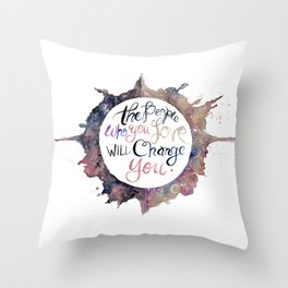 the people who you love will change you Throw Pillow