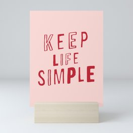 Keep Life Simple cute positive uplifting inspiration for home bedroom wall decor Mini Art Print