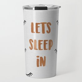 Lets Sleep In Travel Mug