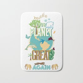 Make Our Planet Great Again Bath Mat